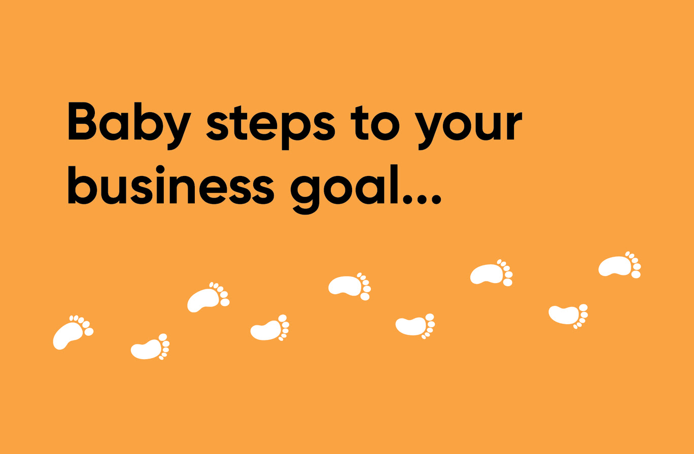 baby steps to your business goal